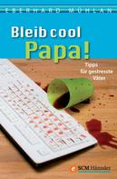 Eberhard Mühlan: Bleib cool, Papa