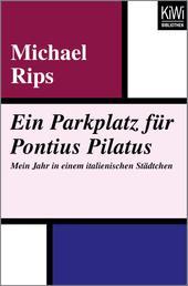 Ein Parkplatz für Pontius Pilatus - Mein Jahr in einem italienischen Städtchen