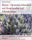 Robert Kopf: Ekzem - Dermatitis behandeln mit Homöopathie und Schüsslersalzen