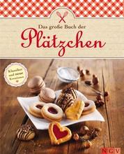 Das große Buch der Plätzchen - Kekse und Plätzchen für Weihnachten backen: Beliebte Klassiker und neue Kreationen aus der Weihnachtsbäckerei