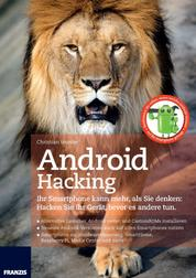 Android Hacking - Behalten Sie Ihre Daten auf dem Handy und nicht beim Geheimdienst: Schwachstellen und Sicherheitslücken finden und beseitigen