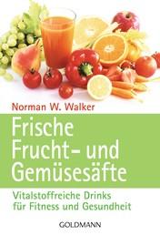Frische Frucht- und Gemüsesäfte - Vitalstoffreiche Drinks für Fitness und Gesundheit