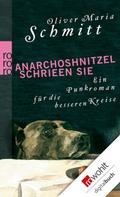 Oliver Maria Schmitt: Anarchoshnitzel schrieen sie ★★★