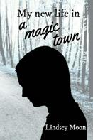 Lindsey Moon: My new life in a magic town
