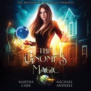 The Gnome's Magic - The Adventures of Maggie Parker, Book 2 (Unabridged)