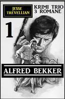 Alfred Bekker: Jesse Trevellian Krimi Trio 1 - 3 Romane