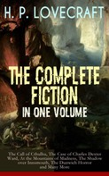 H.P. Lovecraft: H. P. LOVECRAFT – The Complete Fiction in One Volume: The Call of Cthulhu, The Case of Charles Dexter Ward, At the Mountains of Madness, The Shadow over Innsmouth, The Dunwich Horror and Many More