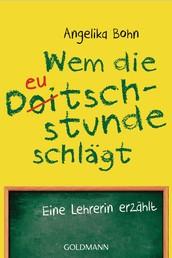 Wem die Deutschstunde schlägt - Eine Lehrerin erzählt