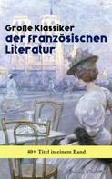 Victor Hugo: Große Klassiker der französischen Literatur: 40+ Titel in einem Band