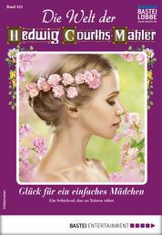 Die Welt der Hedwig Courths-Mahler 452 - Liebesroman - Glück für ein einfaches Mädchen