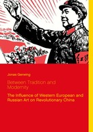 Jonas Gerwing: Between Tradition and Modernity - The Influence of Western European and Russian Art on Revolutionary China
