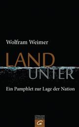 Land unter - Ein Pamphlet zur Lage der Nation