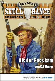 Skull-Ranch 1 - Western - Als der Boss kam