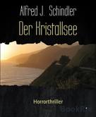 Alfred J. Schindler: Der Kristallsee ★★