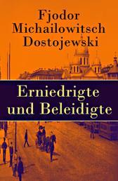 Erniedrigte und Beleidigte - Der erste Roman des Autors von Schuld und Sühne, Der Idiot, Die Dämonen und Die Brüder Karamasow