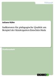 Indikatoren für pädagogische Qualität am Beispiel der Kindergarten-Einschätz-Skala