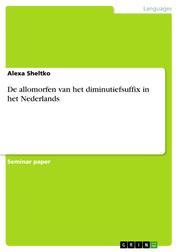 De allomorfen van het diminutiefsuffix in het Nederlands