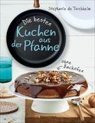 Stéphanie de Turckheim: Die besten Kuchen aus der Pfanne ★★★★