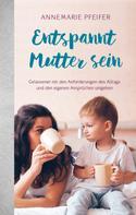 Annemarie Pfeifer: Entspannt Mutter sein ★★★★