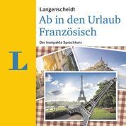 Langenscheidt Ab in den Urlaub - Französisch - Der kompakte Sprachkurs