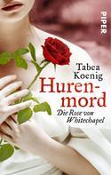 Tabea Koenig: Hurenmord - Die Rose von Whitechapel ★★★★