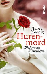 Hurenmord - Die Rose von Whitechapel - Historischer Roman