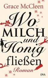 Wo Milch und Honig fließen - Roman