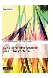 ADHS. Symptome, Ursachen und Einflussfaktoren