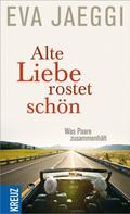 Eva Jaeggi: Alte Liebe rostet schön ★★★★★