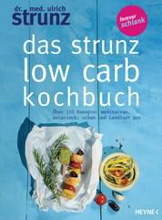 Das Strunz-Low-Carb-Kochbuch - Über 150 Rezepte: mediterran, asiatisch, urban und Landlust pur