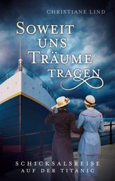 So weit uns Träume tragen - Schicksalsreise auf der Titanic