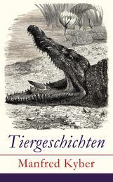 Tiergeschichten - Märchen und Fabeln: Das patentierte Krokodil + Jakob Krakel-Kakel + Onkel Nuckel + Die Haselmaushochzeit + Stumme Bitten + Auf freiem Felde + Die leichtsinnige Maus + Das Faultier und mehr
