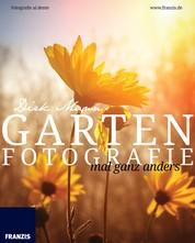 Garten Fotografie mal ganz anders - Die neue Fotoschule - Blumen und Pflanzen perfekt fotografieren
