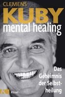 Clemens Kuby: Mental Healing - Das Geheimnis der Selbstheilung ★★★★