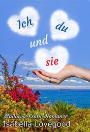 Ich, du und sie - Sinnlicher Liebesroman - Mallorca-Erotic-Romance 1