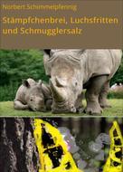 Norbert Schimmelpfennig: Stämpfchenbrei, Luchsfritten und Schmugglersalz