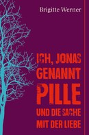 Brigitte Werner: Ich, Jonas, genannt Pille, und die Sache mit der Liebe