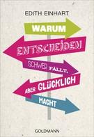 Edith Einhart: Warum Entscheiden schwer fällt, aber glücklich macht ★