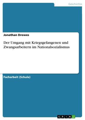 Der Umgang mit Kriegsgefangenen und Zwangsarbeitern im Nationalsozialismus