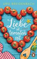 Ursi Breidenbach: Liebe ist tomatenrot ★★★★