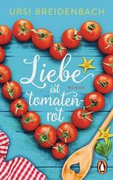 Liebe ist tomatenrot - Roman – Das Buch zum Wegträumen in den Süden