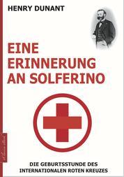 Eine Erinnerung an Solferino - Die Geburtsstunde des Internationalen Roten Kreuzes