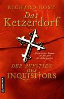 Richard Rost: Das Ketzerdorf - Der Aufstieg des Inquisitors