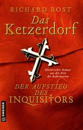 Das Ketzerdorf - Der Aufstieg des Inquisitors - Historischer Roman aus der Zeit der Reformation