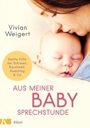 Aus meiner Babysprechstunde - Sanfte Hilfe bei Schreien, Bauchweh, Ausschlag & Co