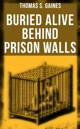 Buried Alive Behind Prison Walls - The Inside Story of Jackson State Prison from the Eyes of a Former Slave Who Was Punished for Killing a White Man in Self Defence (Black History Series)