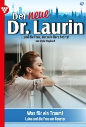 Der neue Dr. Laurin 47 – Arztroman - Was für ein Traum!