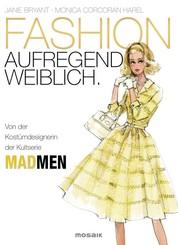 FASHION - aufregend weiblich - Von der Kostümdesignerin der Kultserie MAD MEN