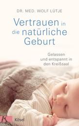 Vertrauen in die natürliche Geburt - Gelassen und entspannt in den Kreißsaal