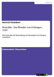 Penicillin - Das Wunder von Göttingen 1949 - Wie Penicillin die Behandlung der Meningitis in Göttingen veränderte